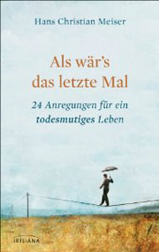 Cover Als wär's das letzte Mal: 24 Anregungen für ein todesmutiges Leben