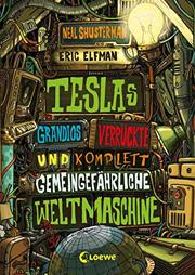 Cover Teslas grandios verrückte und komplett gemeingefährliche Weltmaschine