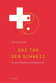 Cover Das Tao der Schweiz: Ein sino-helvetisches Gedankenmosaik