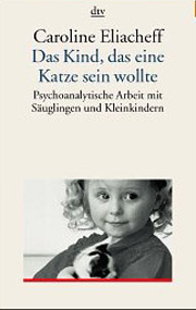Cover Das Kind, das eine Katze sein wollte - Psychoanalytische Arbeit mit Säuglingen und Kleinkindern