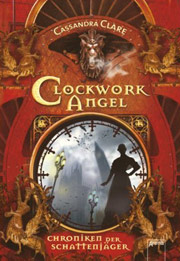 Cover Chroniken der Schattenjäger - Clockwork Angel