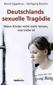 Cover Deutschlands sexuelle Tragödie - Wenn Kinder nicht mehr lernen, was Liebe ist