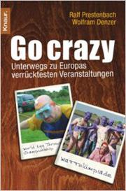 Cover Go Crazy - Unterwegs zu Europas verrücktesten Veranstaltungen