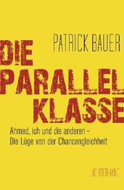 Cover Die Parallelklasse: Ahmed, ich und die anderen - Die Lüge von der Chancengleichheit