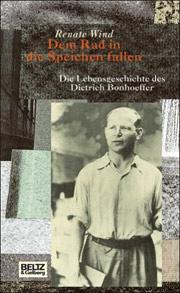 Cover Dem Rad in die Speichen fallen - Die Lebensgeschichte des Dietrich Bonhoeffer