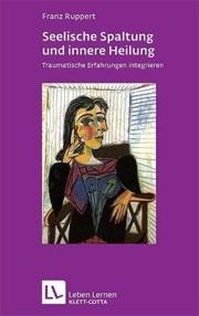Cover Seelische Spaltung und innere Heilung - Traumatische Erfahrungen integrieren